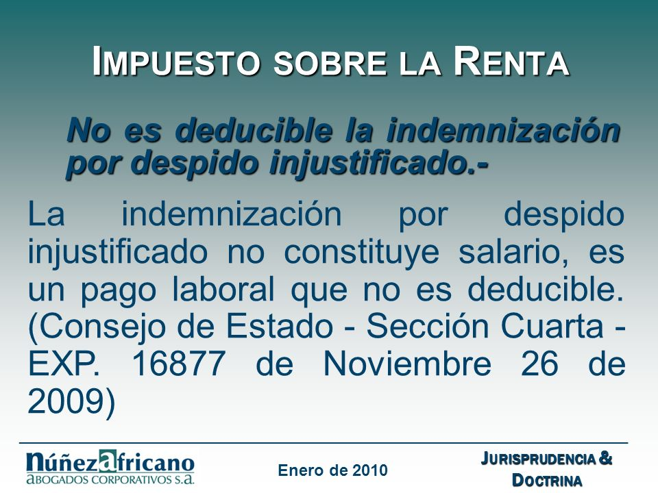 I MPUESTO SOBRE LA R ENTA No es deducible la indemnización por despido injustificado.- La indemnización por despido injustificado no constituye salario, es un pago laboral que no es deducible.