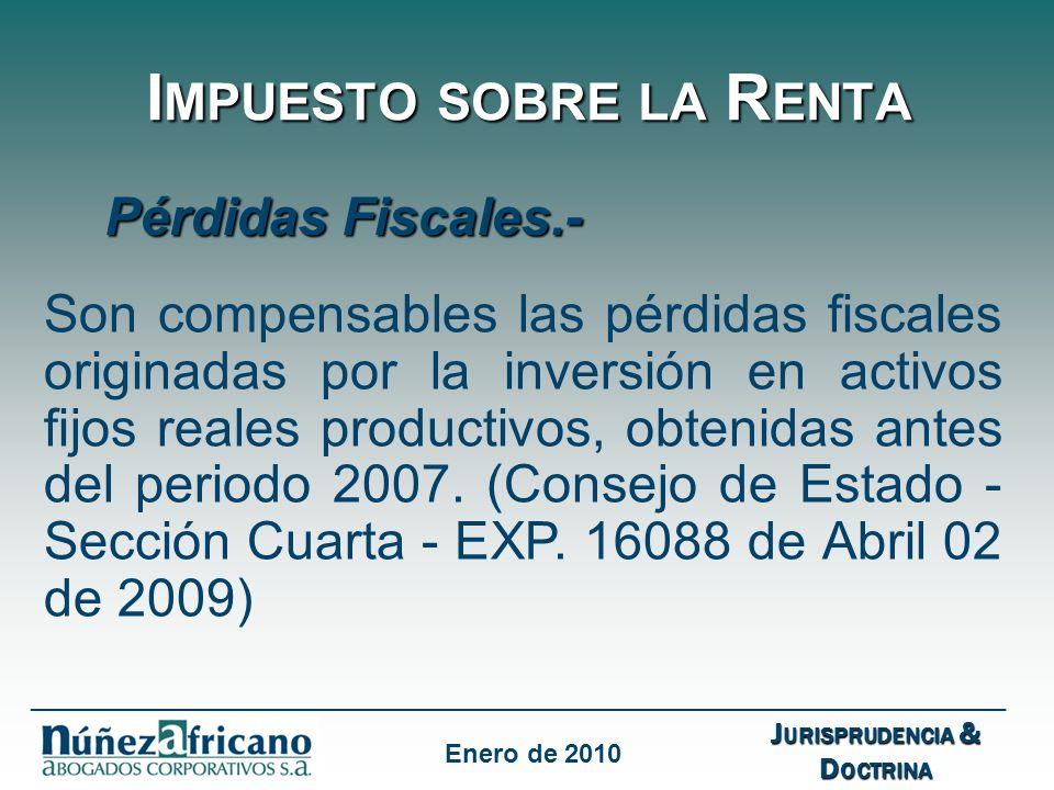 I MPUESTO SOBRE LA R ENTA Pérdidas Fiscales.- Son compensables las pérdidas fiscales originadas por la inversión en activos fijos reales productivos, obtenidas antes del periodo 2007.