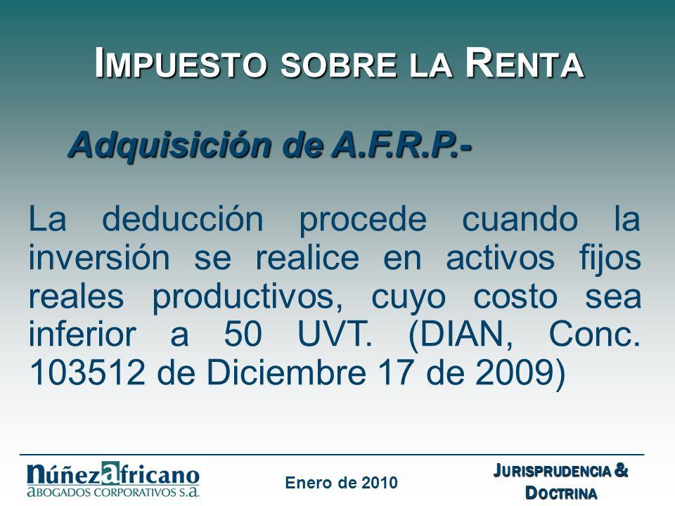 I MPUESTO SOBRE LA R ENTA Adquisición de A.F.R.P.- La deducción procede cuando la inversión se realice en activos fijos reales productivos, cuyo costo sea inferior a 50 UVT.