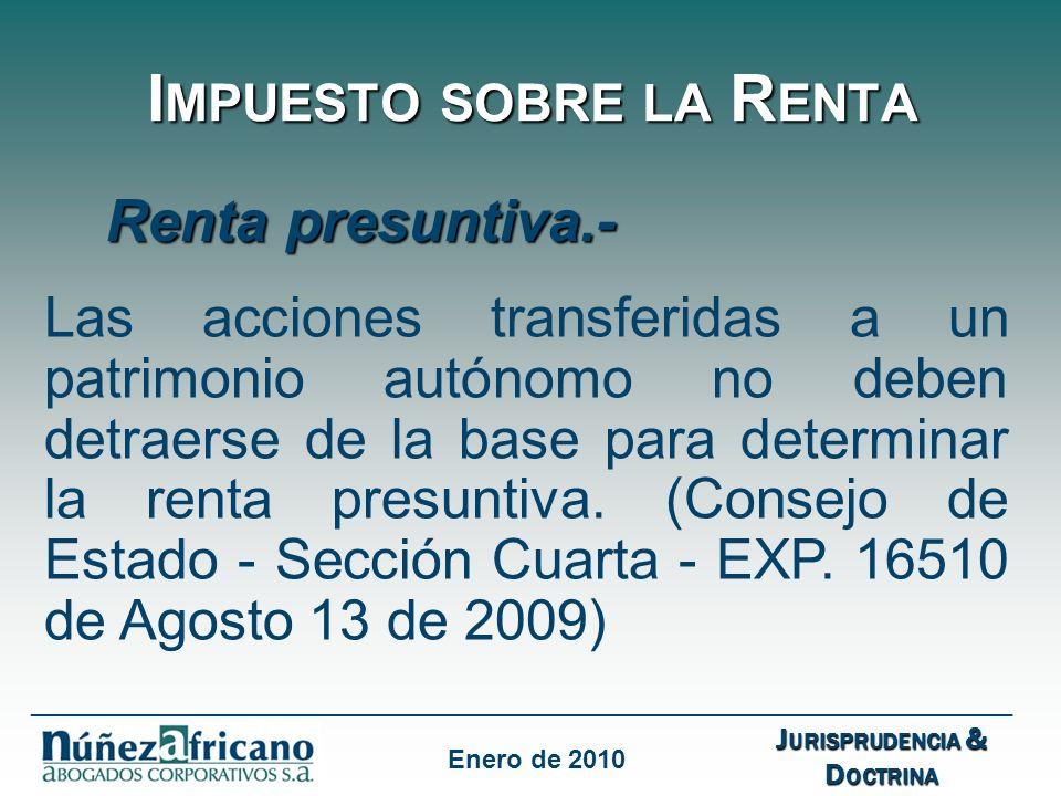 I MPUESTO SOBRE LA R ENTA Renta presuntiva.- Las acciones transferidas a un patrimonio autónomo no deben detraerse de la base para determinar la renta presuntiva.