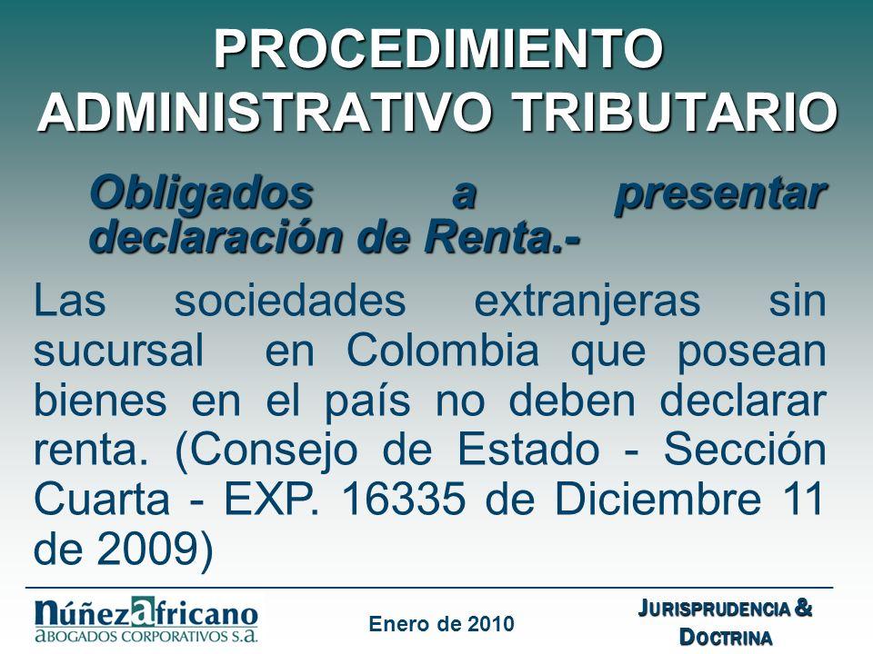 PROCEDIMIENTO ADMINISTRATIVO TRIBUTARIO Obligados a presentar declaración de Renta.- Las sociedades extranjeras sin sucursal en Colombia que posean bienes en el país no deben declarar renta.