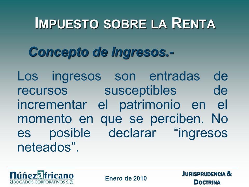 I MPUESTO SOBRE LA R ENTA Concepto de Ingresos.- Los ingresos son entradas de recursos susceptibles de incrementar el patrimonio en el momento en que se perciben.