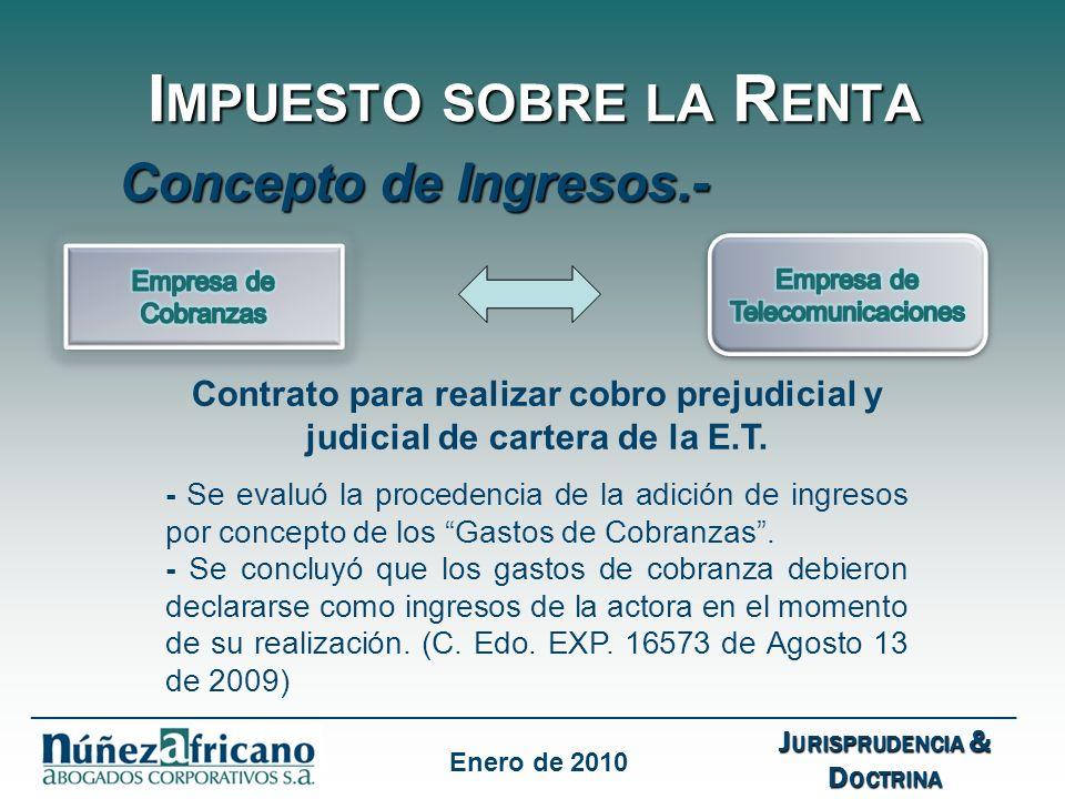I MPUESTO SOBRE LA R ENTA Concepto de Ingresos.- J URISPRUDENCIA & D OCTRINA ___________________________________________________________________ Enero de 2010 Contrato para realizar cobro prejudicial y judicial de cartera de la E.T.