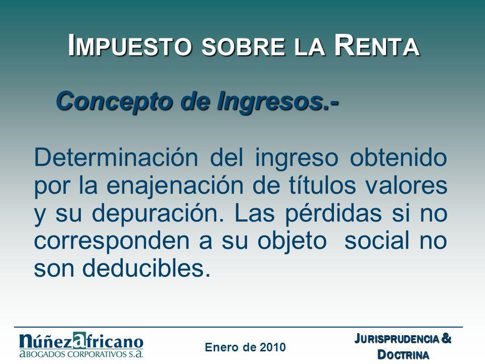 I MPUESTO SOBRE LA R ENTA Concepto de Ingresos.- Determinación del ingreso obtenido por la enajenación de títulos valores y su depuración.