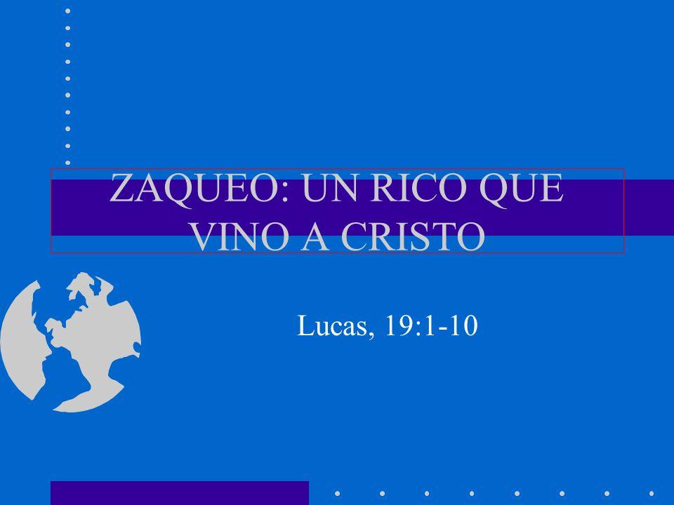 ZAQUEO: UN RICO QUE VINO A CRISTO Lucas, 19:1-10