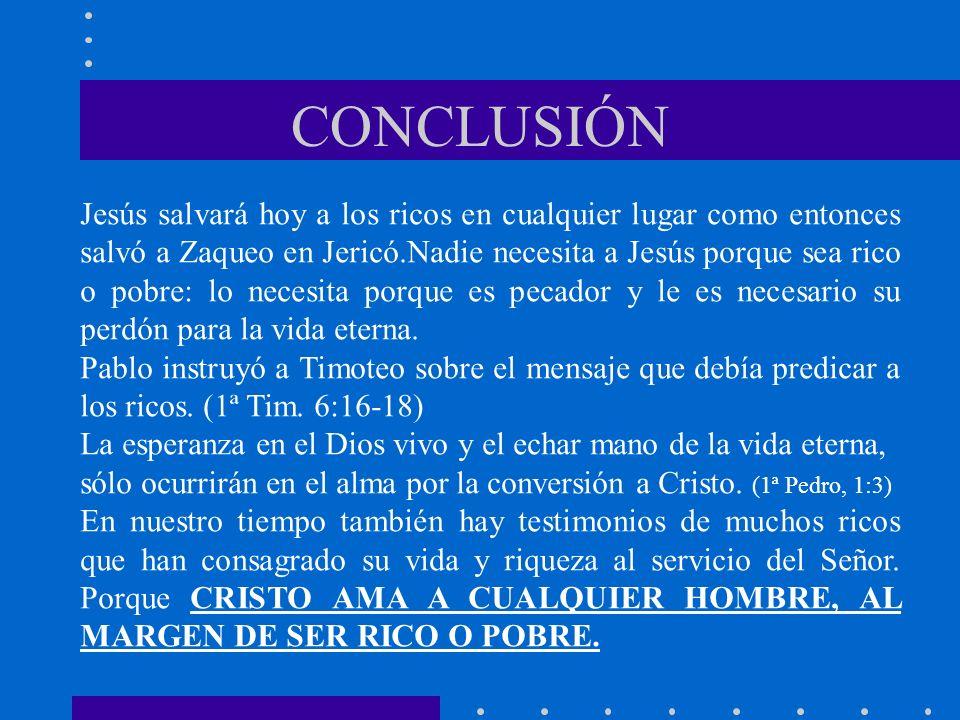 CONCLUSIÓN Jesús salvará hoy a los ricos en cualquier lugar como entonces salvó a Zaqueo en Jericó.Nadie necesita a Jesús porque sea rico o pobre: lo