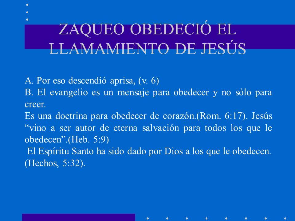 ZAQUEO OBEDECIÓ EL LLAMAMIENTO DE JESÚS A. Por eso descendió aprisa, (v. 6) B. El evangelio es un mensaje para obedecer y no sólo para creer. Es una d