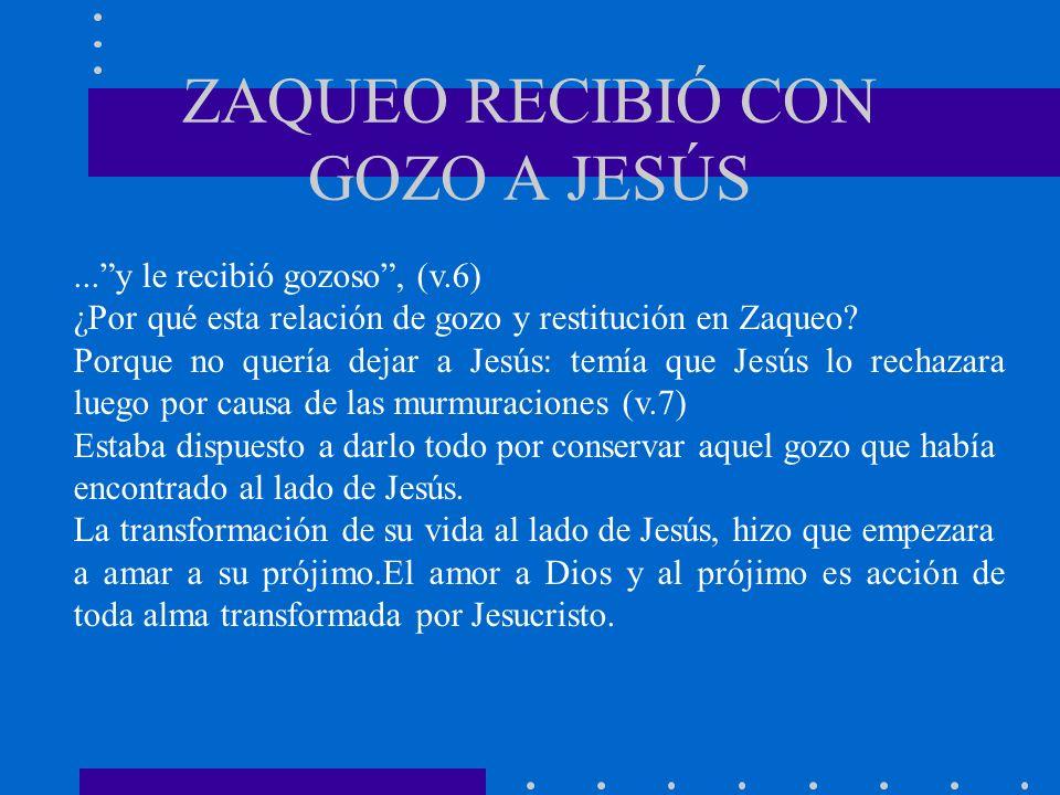 ZAQUEO RECIBIÓ CON GOZO A JESÚS...y le recibió gozoso, (v.6) ¿Por qué esta relación de gozo y restitución en Zaqueo? Porque no quería dejar a Jesús: t