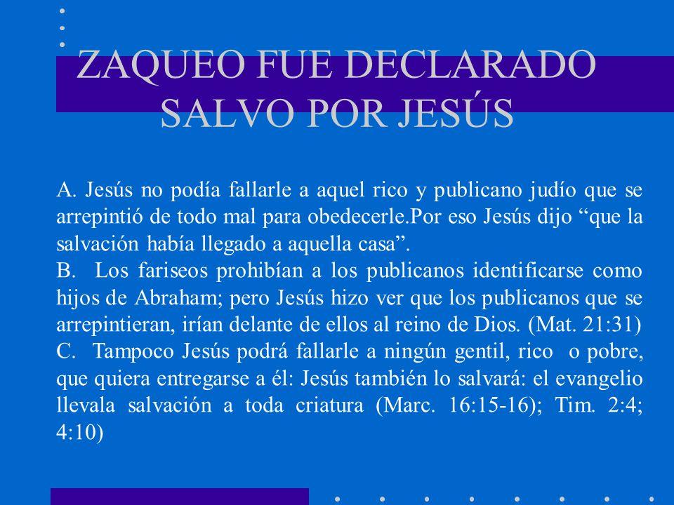 ZAQUEO FUE DECLARADO SALVO POR JESÚS A. Jesús no podía fallarle a aquel rico y publicano judío que se arrepintió de todo mal para obedecerle.Por eso J