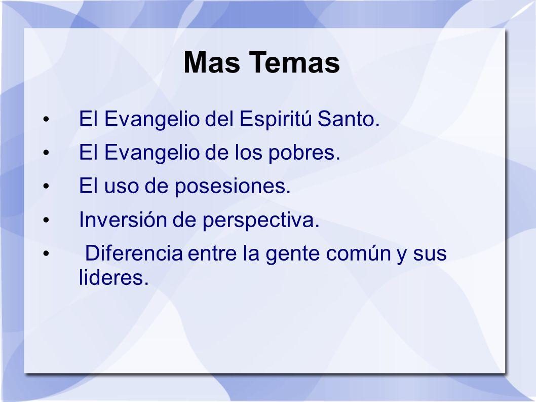 Mas Temas El Evangelio del Espiritú Santo. El Evangelio de los pobres. El uso de posesiones. Inversión de perspectiva. Diferencia entre la gente común