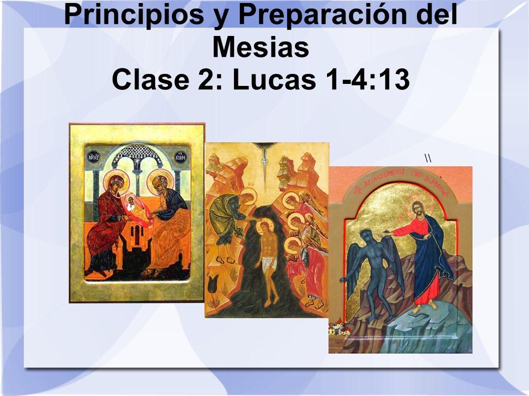 Principios y Preparación del Mesias Clase 2: Lucas 1-4:13 \\