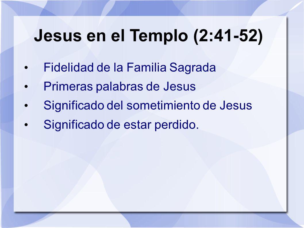 Jesus en el Templo (2:41-52) Fidelidad de la Familia Sagrada Primeras palabras de Jesus Significado del sometimiento de Jesus Significado de estar per