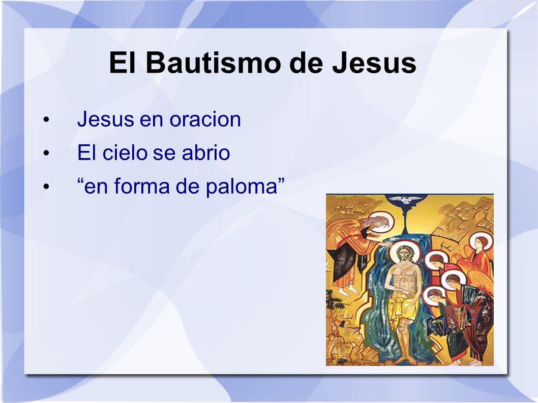 El Bautismo de Jesus Jesus en oracion El cielo se abrio en forma de paloma