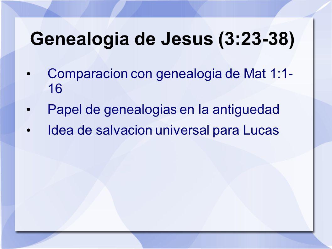 Genealogia de Jesus (3:23-38) Comparacion con genealogia de Mat 1:1- 16 Papel de genealogias en la antiguedad Idea de salvacion universal para Lucas