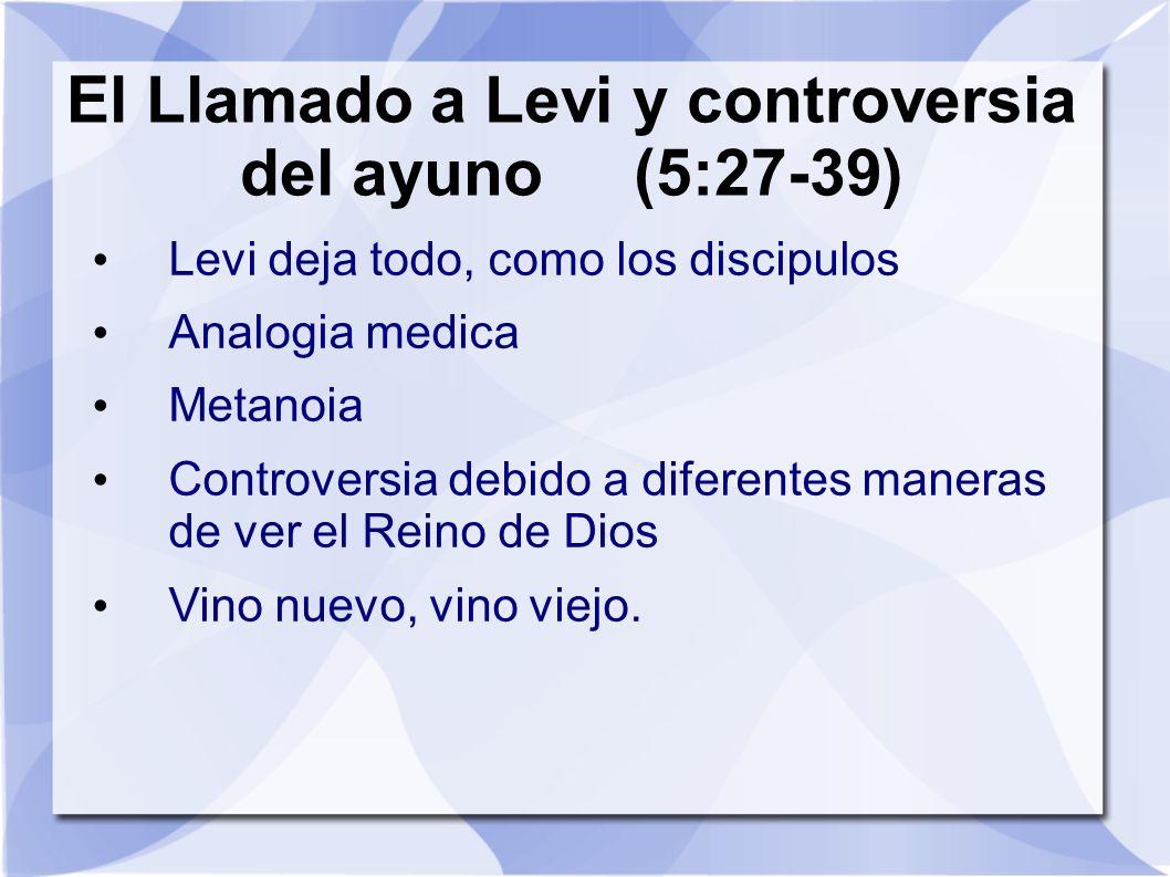 El Llamado a Levi y controversia del ayuno (5:27-39) Levi deja todo, como los discipulos Analogia medica Metanoia Controversia debido a diferentes man
