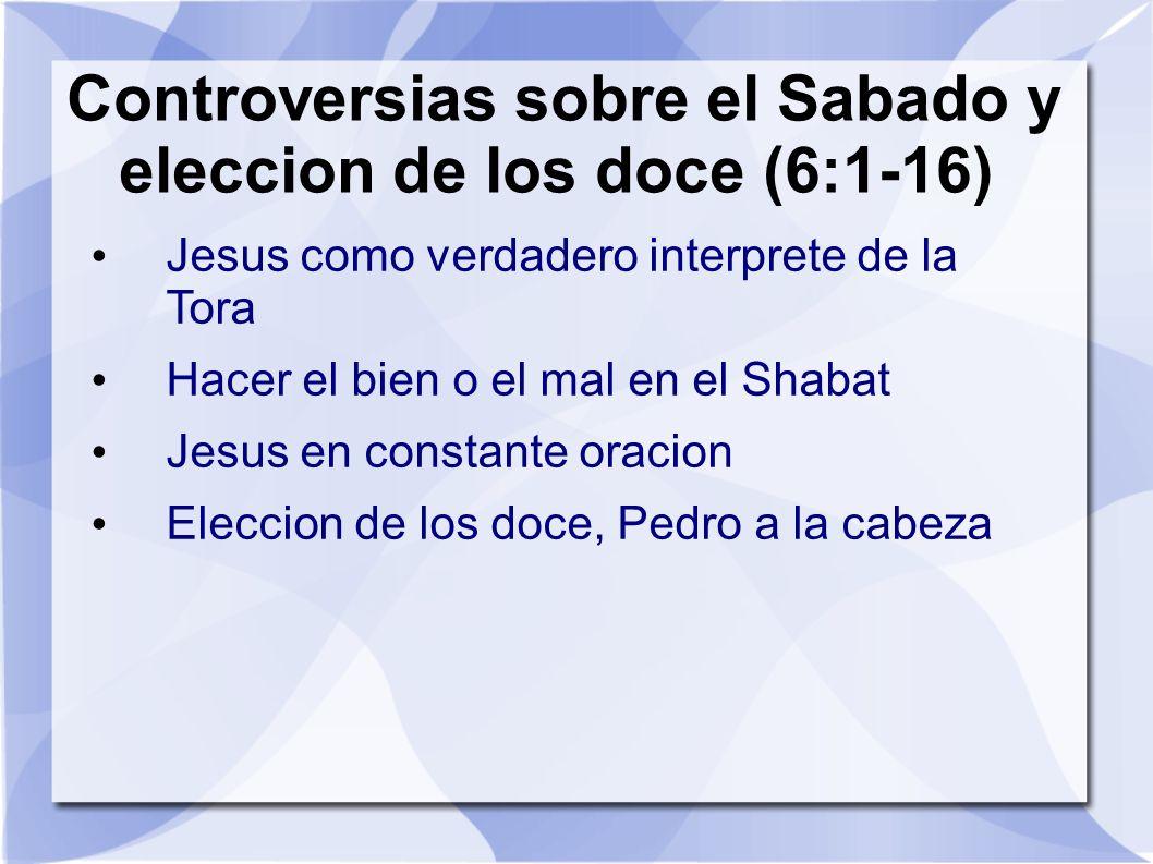 Controversias sobre el Sabado y eleccion de los doce (6:1-16) Jesus como verdadero interprete de la Tora Hacer el bien o el mal en el Shabat Jesus en