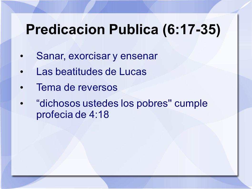 Predicacion Publica (6:17-35) Sanar, exorcisar y ensenar Las beatitudes de Lucas Tema de reversos dichosos ustedes los pobres'' cumple profecia de 4:1