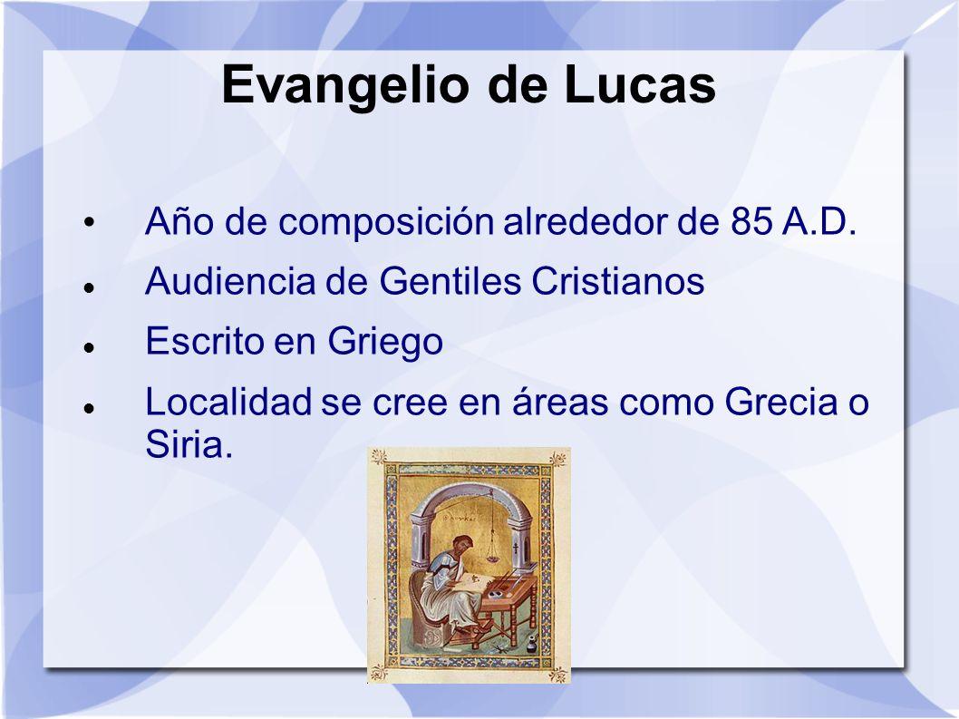 Evangelio de Lucas Año de composición alrededor de 85 A.D. Audiencia de Gentiles Cristianos Escrito en Griego Localidad se cree en áreas como Grecia o