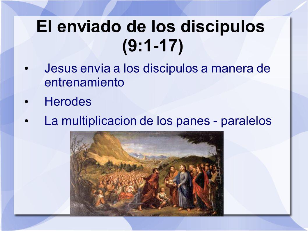 El enviado de los discipulos (9:1-17) Jesus envia a los discipulos a manera de entrenamiento Herodes La multiplicacion de los panes - paralelos