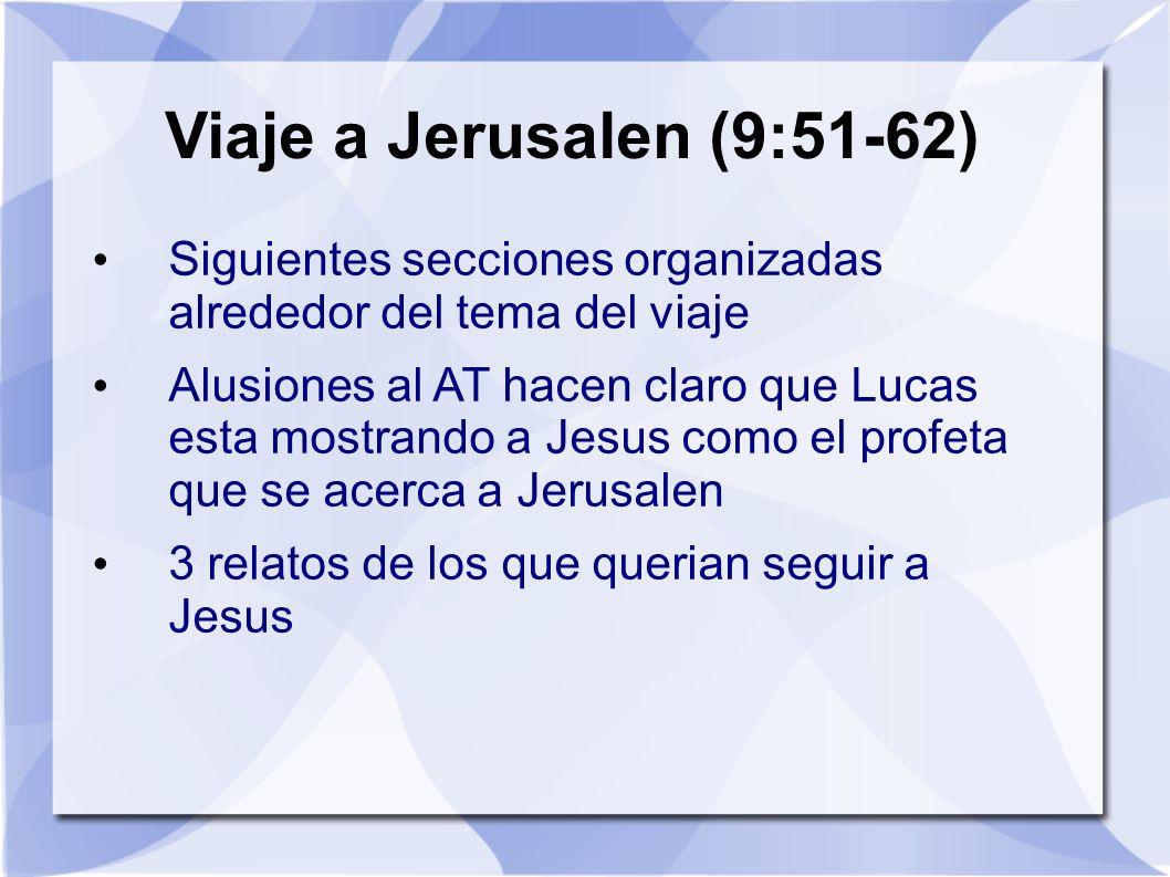 Viaje a Jerusalen (9:51-62) Siguientes secciones organizadas alrededor del tema del viaje Alusiones al AT hacen claro que Lucas esta mostrando a Jesus