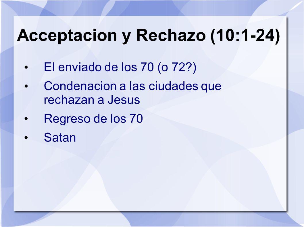 Acceptacion y Rechazo (10:1-24) El enviado de los 70 (o 72?) Condenacion a las ciudades que rechazan a Jesus Regreso de los 70 Satan