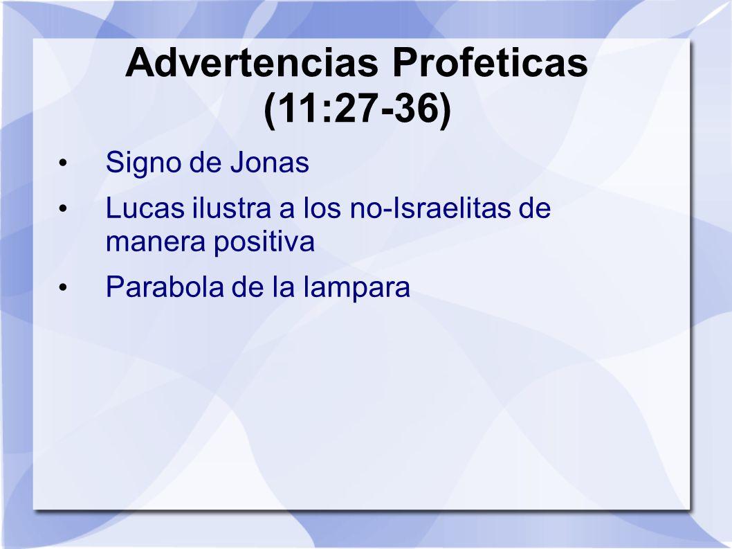 Advertencias Profeticas (11:27-36) Signo de Jonas Lucas ilustra a los no-Israelitas de manera positiva Parabola de la lampara