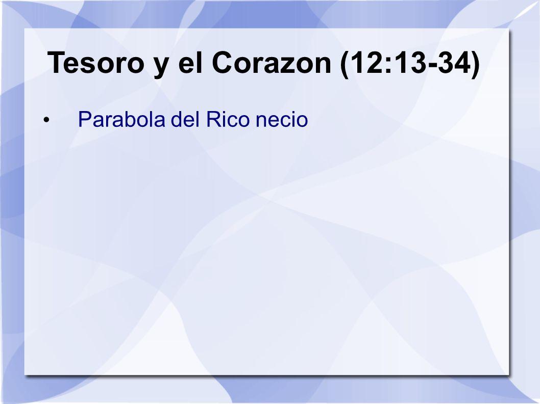Tesoro y el Corazon (12:13-34) Parabola del Rico necio