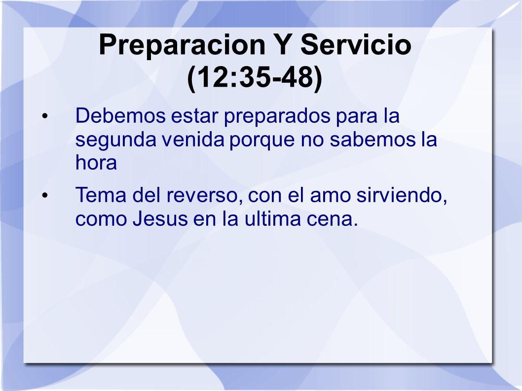 Preparacion Y Servicio (12:35-48) Debemos estar preparados para la segunda venida porque no sabemos la hora Tema del reverso, con el amo sirviendo, co
