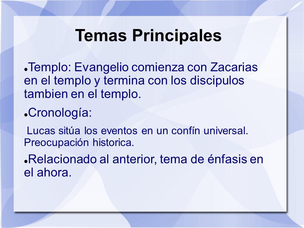 Temas Principales Templo: Evangelio comienza con Zacarias en el templo y termina con los discipulos tambien en el templo. Cronología: Lucas sitúa los
