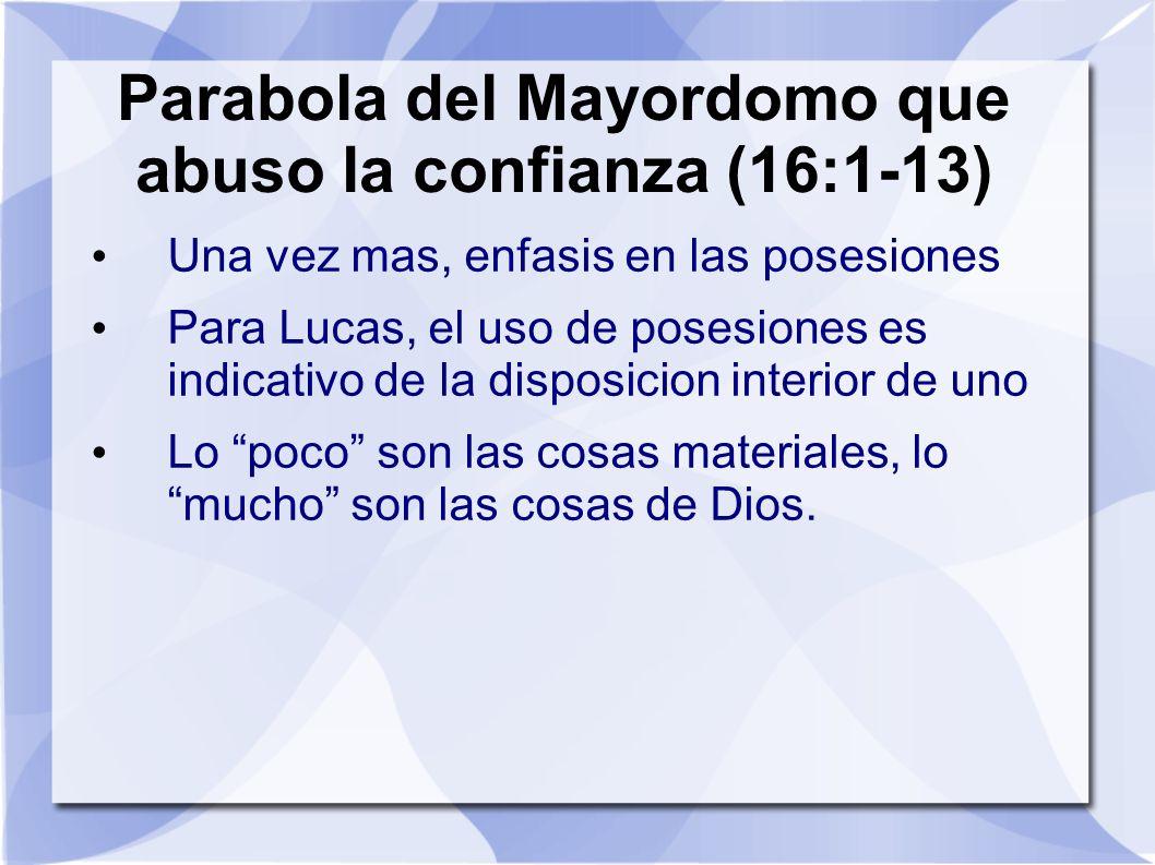 Parabola del Mayordomo que abuso la confianza (16:1-13) Una vez mas, enfasis en las posesiones Para Lucas, el uso de posesiones es indicativo de la di