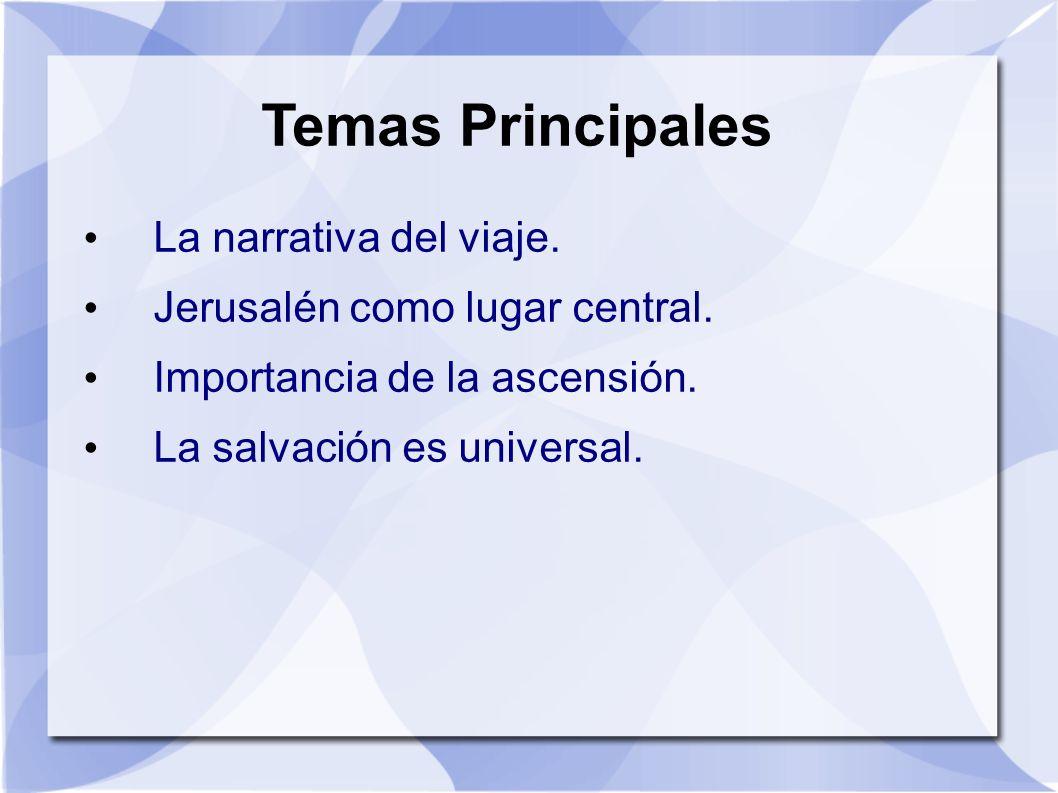 Temas Principales La narrativa del viaje. Jerusalén como lugar central. Importancia de la ascensión. La salvación es universal.