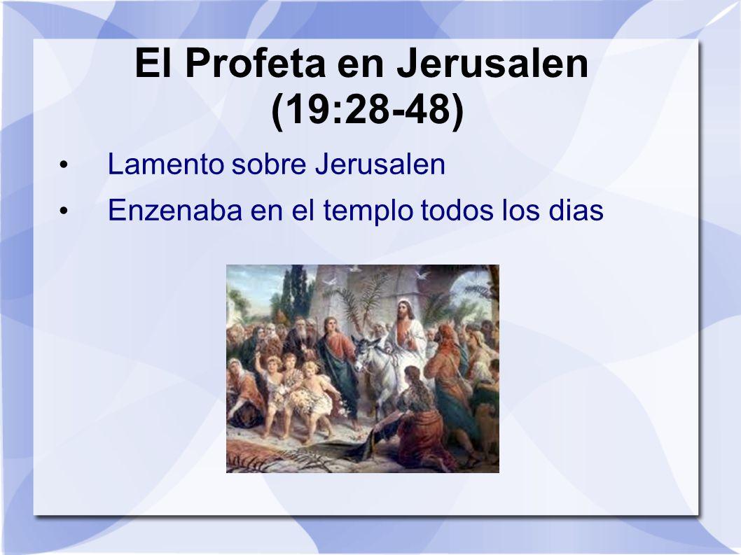 El Profeta en Jerusalen (19:28-48) Lamento sobre Jerusalen Enzenaba en el templo todos los dias