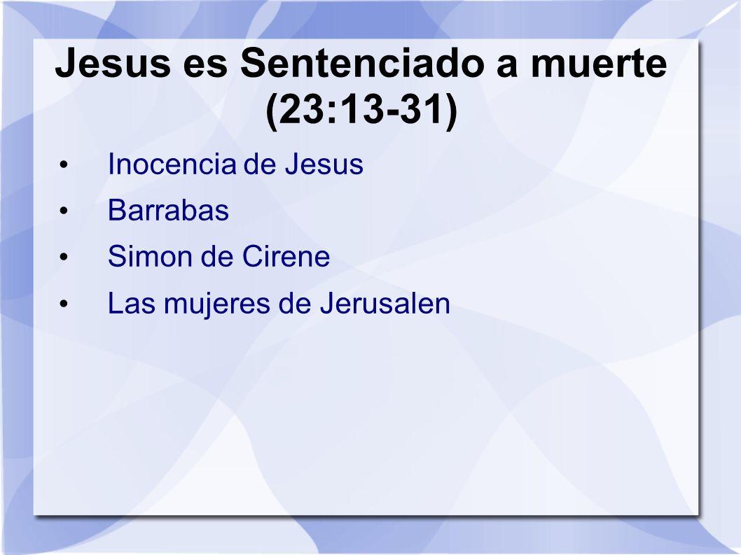 Jesus es Sentenciado a muerte (23:13-31) Inocencia de Jesus Barrabas Simon de Cirene Las mujeres de Jerusalen