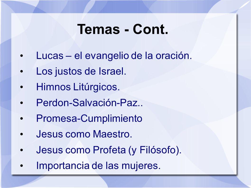 Temas - Cont. Lucas – el evangelio de la oración. Los justos de Israel. Himnos Litúrgicos. Perdon-Salvación-Paz.. Promesa-Cumplimiento Jesus como Maes