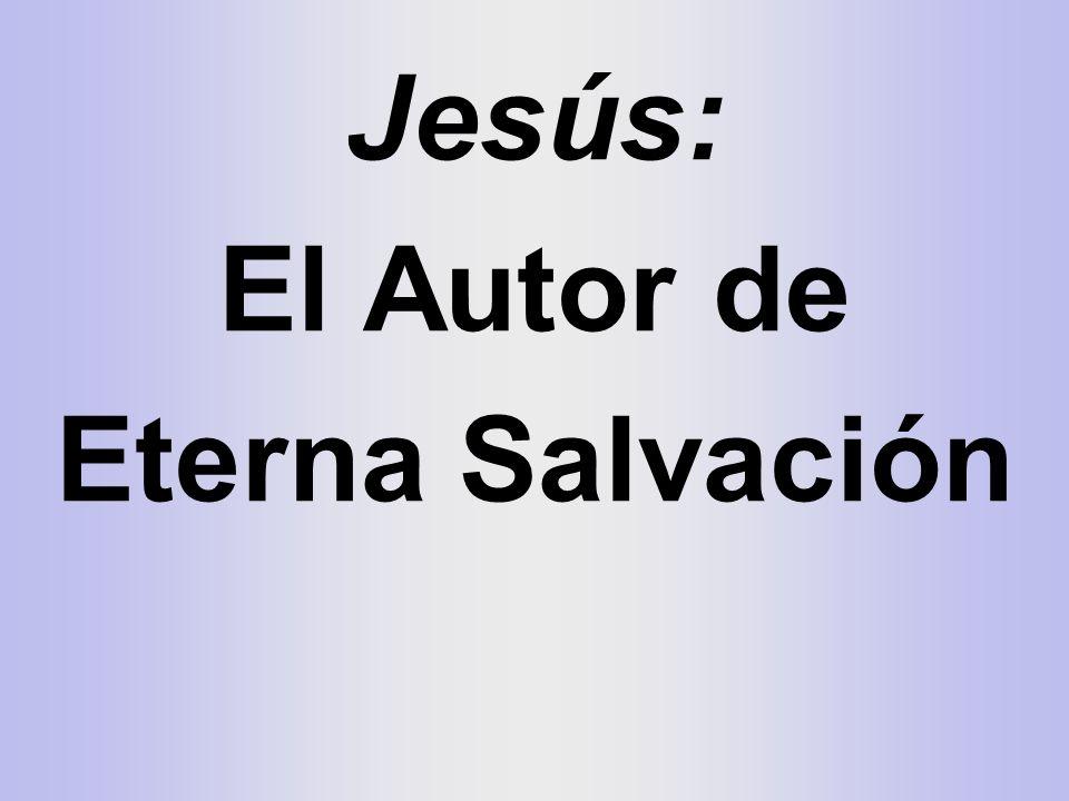 Jesús: El Autor de Eterna Salvación