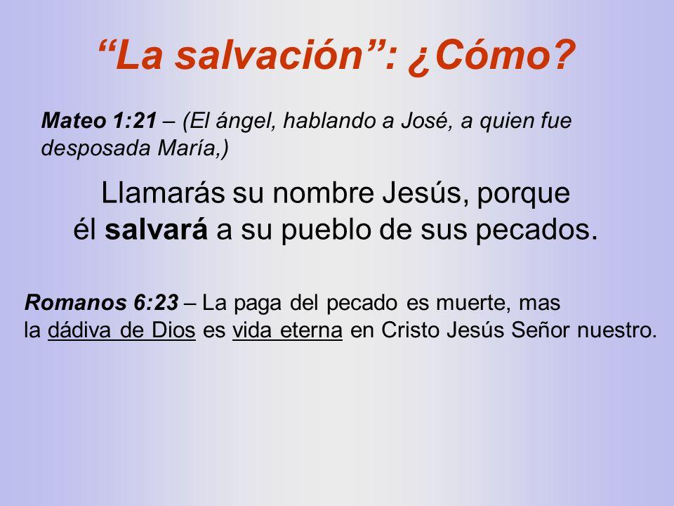 Mateo 1:21 – (El ángel, hablando a José, a quien fue desposada María,) Llamarás su nombre Jesús, porque él salvará a su pueblo de sus pecados. Romanos