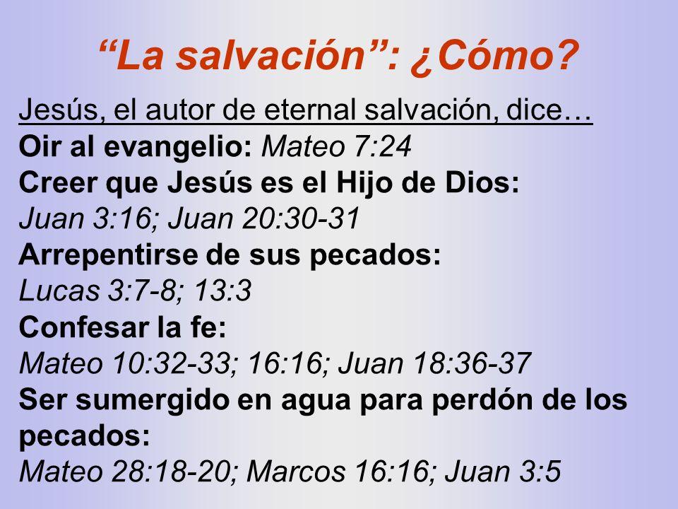 Jesús, el autor de eternal salvación, dice… Oir al evangelio: Mateo 7:24 Creer que Jesús es el Hijo de Dios: Juan 3:16; Juan 20:30-31 Arrepentirse de