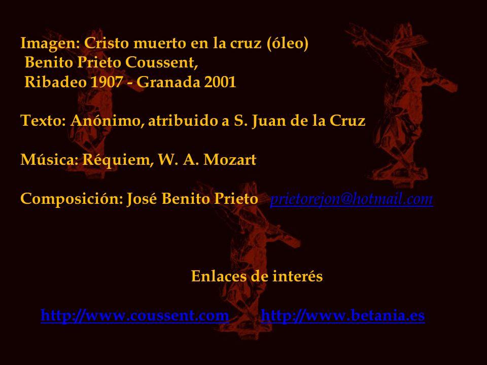 Imagen: Cristo muerto en la cruz (óleo) Benito Prieto Coussent, Ribadeo 1907 - Granada 2001 Texto: Anónimo, atribuido a S. Juan de la Cruz Música: Réq