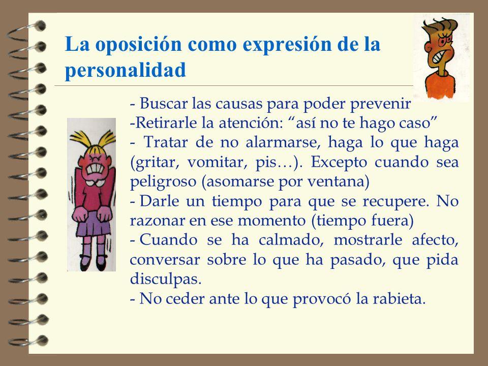 La oposición como expresión de la personalidad - Buscar las causas para poder prevenir -Retirarle la atención: así no te hago caso - Tratar de no alar