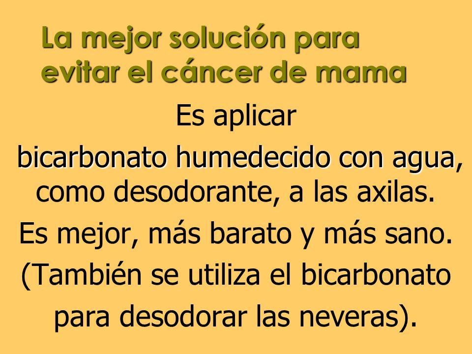 La mejor solución para evitar el cáncer de mama Es aplicar bicarbonato humedecido con agua bicarbonato humedecido con agua, como desodorante, a las ax