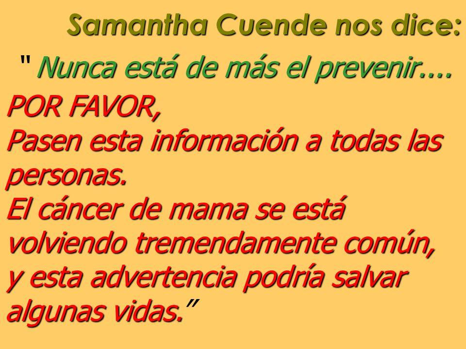 Samantha Cuende nos dice: Nunca está de más el prevenir.... POR FAVOR, Pasen esta información a todas las personas. El cáncer de mama se está volviend