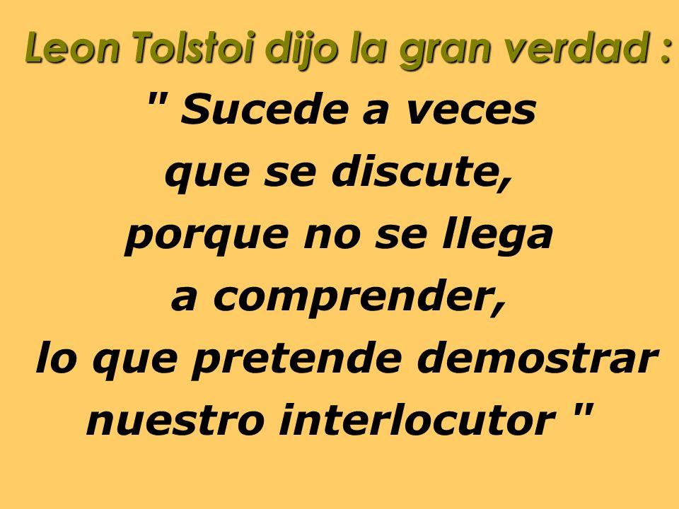 Leon Tolstoi dijo la gran verdad :