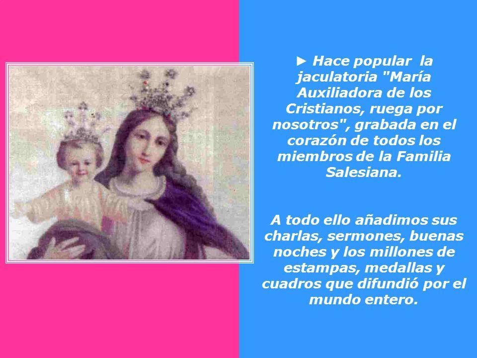 A petición de los fieles funda la Asociación de Devotos de María Auxiliadora que Pío IX aprobó el 5 de abril de 1870 y que hoy se encuentra esparcida