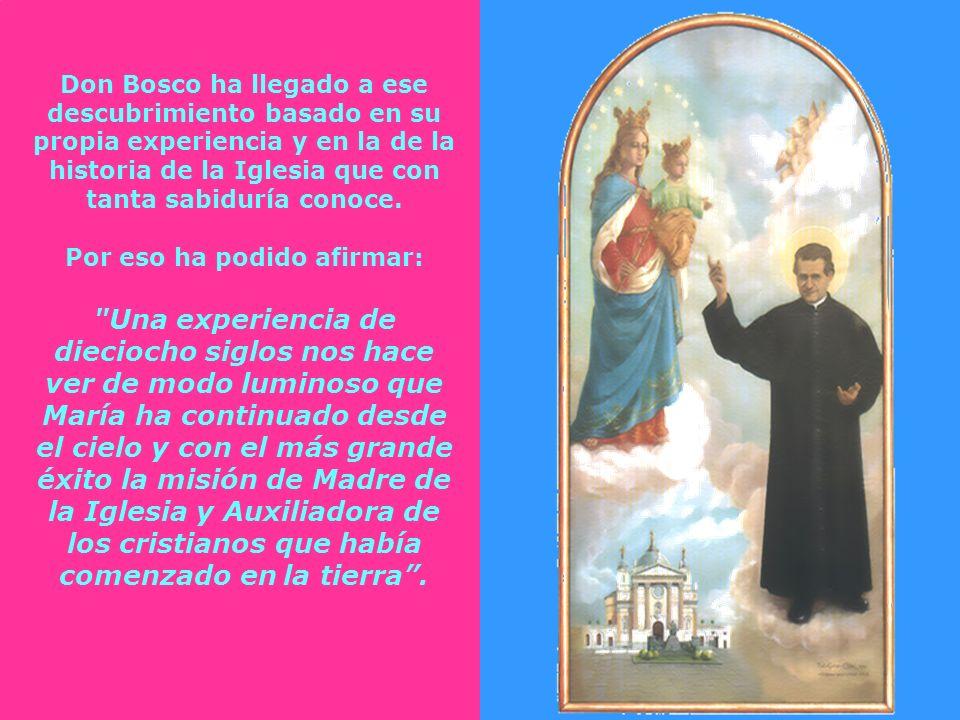 Don Bosco ha llegado a ese descubrimiento basado en su propia experiencia y en la de la historia de la Iglesia que con tanta sabiduría conoce.