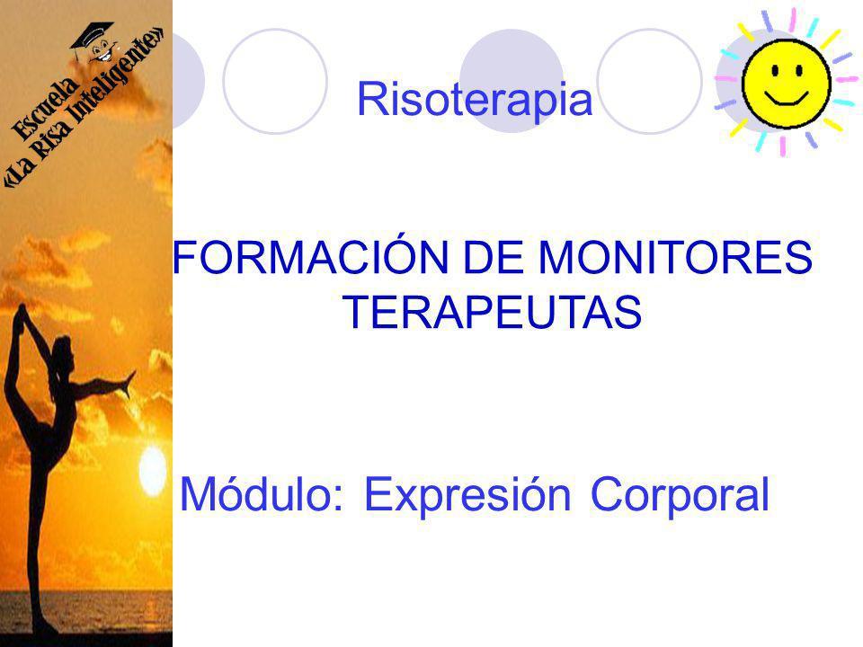 Módulo: Expresión Corporal FORMACIÓN DE MONITORES TERAPEUTAS Risoterapia