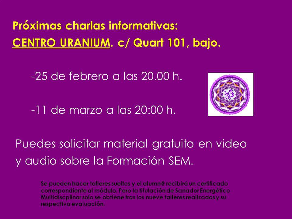Próximas charlas informativas: CENTRO URANIUM. c/ Quart 101, bajo. -25 de febrero a las 20.00 h. -11 de marzo a las 20:00 h. Puedes solicitar material