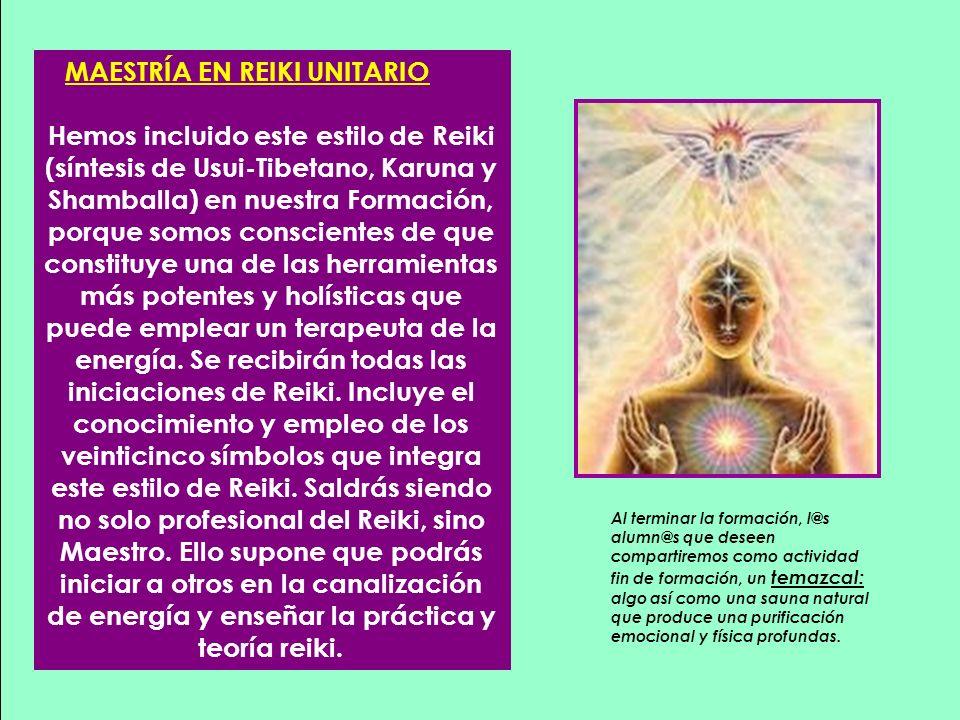 MAESTRÍA EN REIKI UNITARIO Hemos incluido este estilo de Reiki (síntesis de Usui-Tibetano, Karuna y Shamballa) en nuestra Formación, porque somos cons