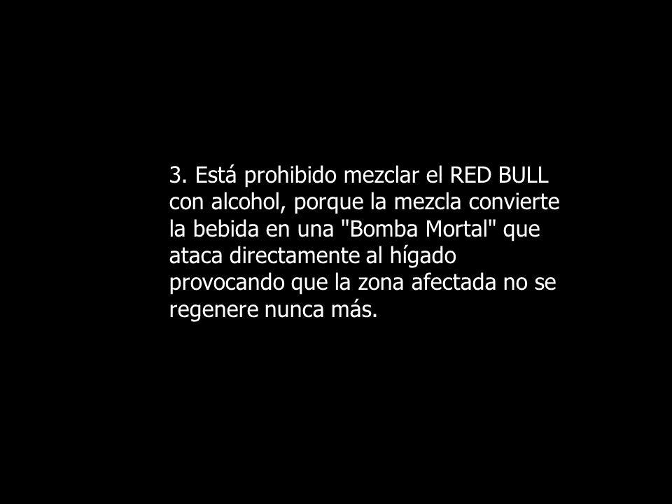 3. Está prohibido mezclar el RED BULL con alcohol, porque la mezcla convierte la bebida en una