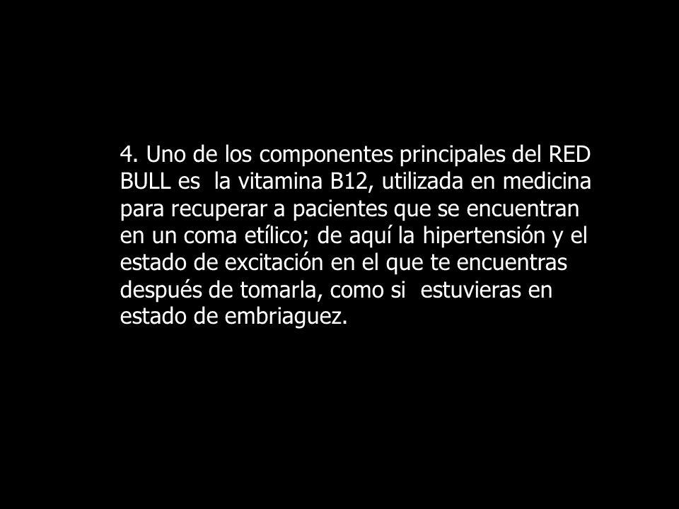 4. Uno de los componentes principales del RED BULL es la vitamina B12, utilizada en medicina para recuperar a pacientes que se encuentran en un coma e