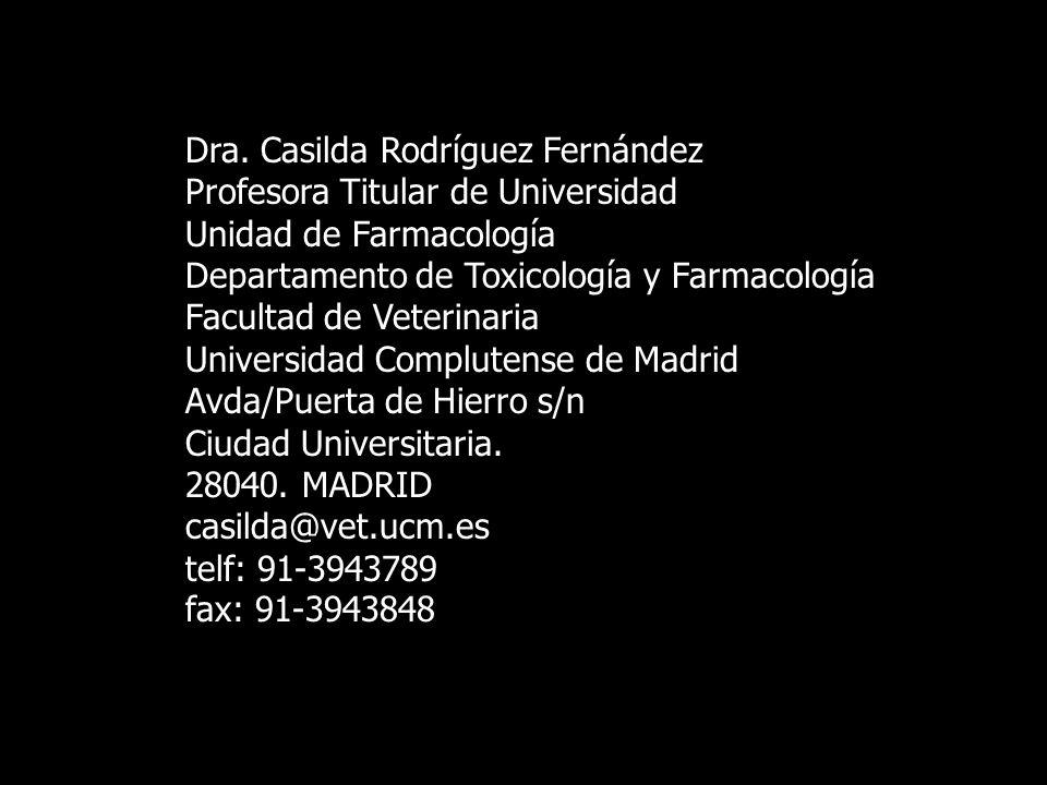 Dra. Casilda Rodríguez Fernández Profesora Titular de Universidad Unidad de Farmacología Departamento de Toxicología y Farmacología Facultad de Veteri